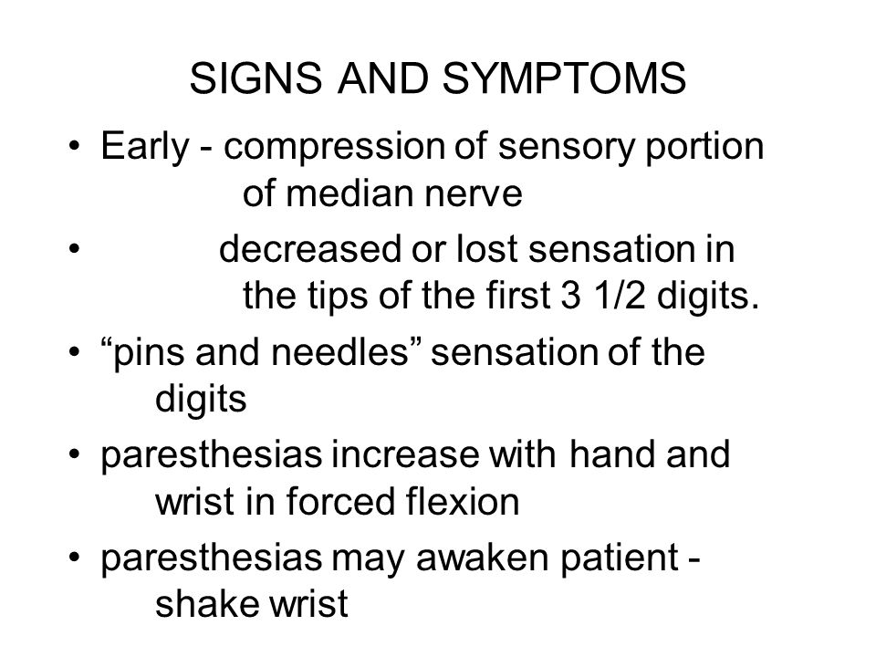 SIGNS AND SYMPTOMS Early - compression of sensory portion of median nerve.