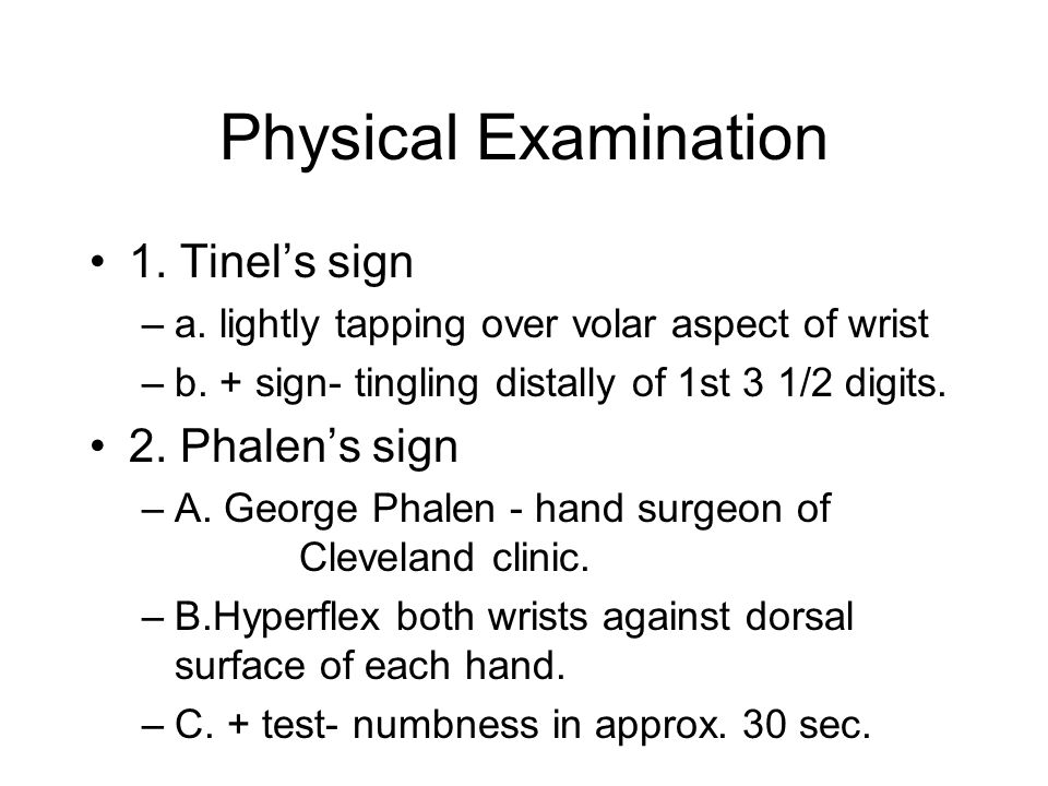 Physical Examination 1. Tinel's sign 2. Phalen's sign