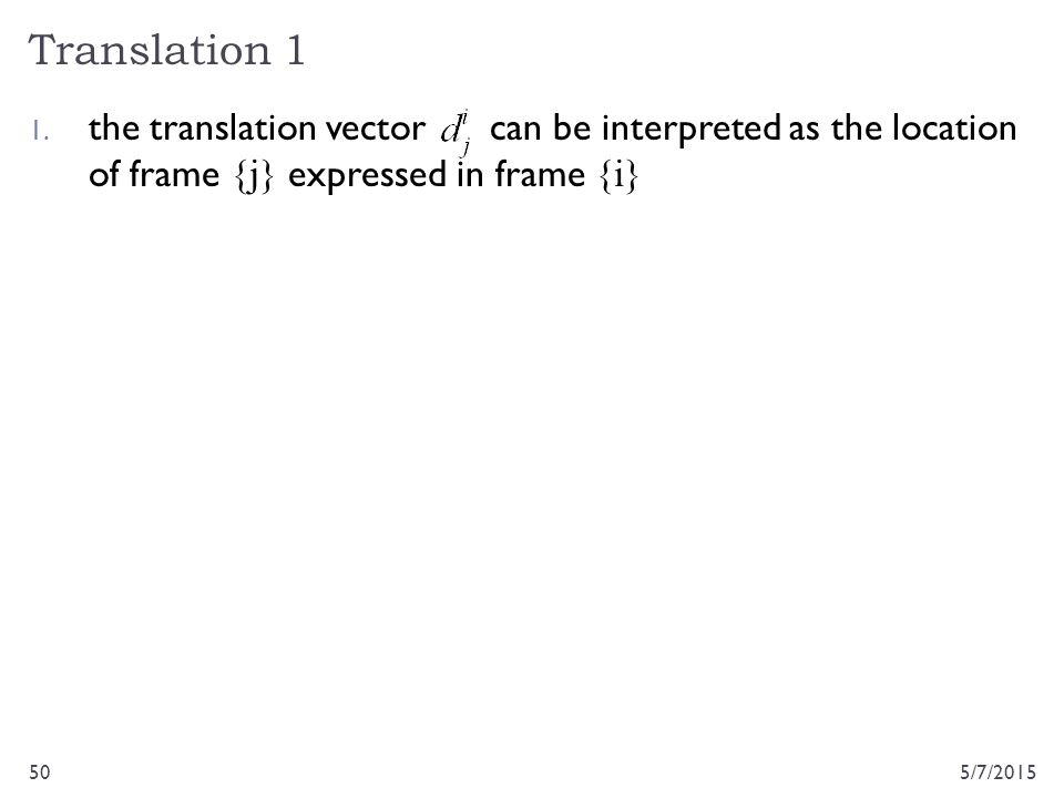 Translation 1 the translation vector can be interpreted as the location of frame {j} expressed in frame {i}
