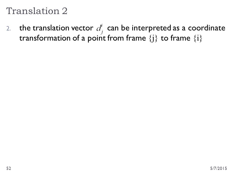 Translation 2 the translation vector can be interpreted as a coordinate transformation of a point from frame {j} to frame {i}