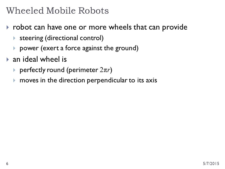 Wheeled Mobile Robots robot can have one or more wheels that can provide. steering (directional control)