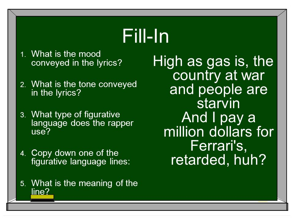 Fill-In What is the mood conveyed in the lyrics What is the tone conveyed in the lyrics What type of figurative language does the rapper use