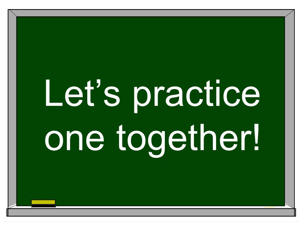 Let's practice one together!