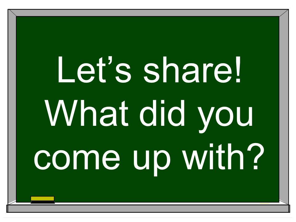 Let's share! What did you come up with