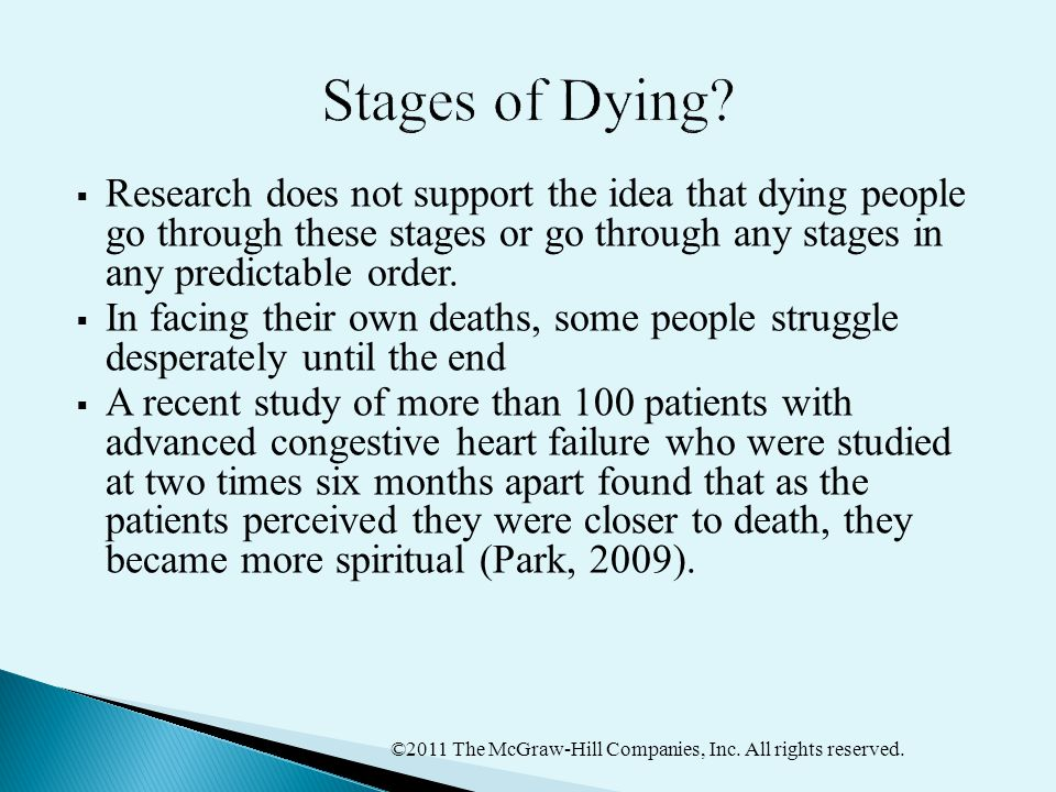 Stages of Dying Research does not support the idea that dying people go through these stages or go through any stages in any predictable order.