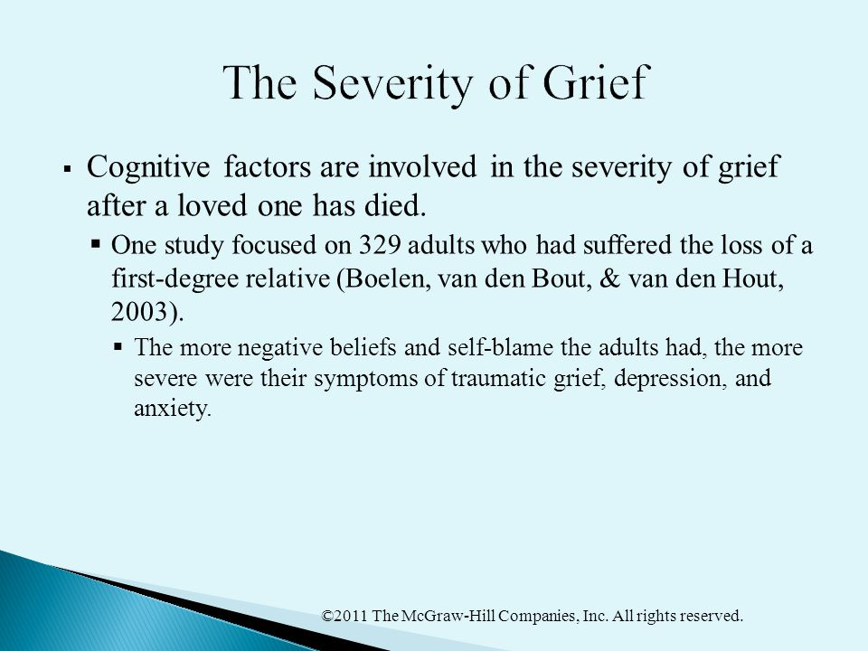 The Severity of Grief Cognitive factors are involved in the severity of grief after a loved one has died.