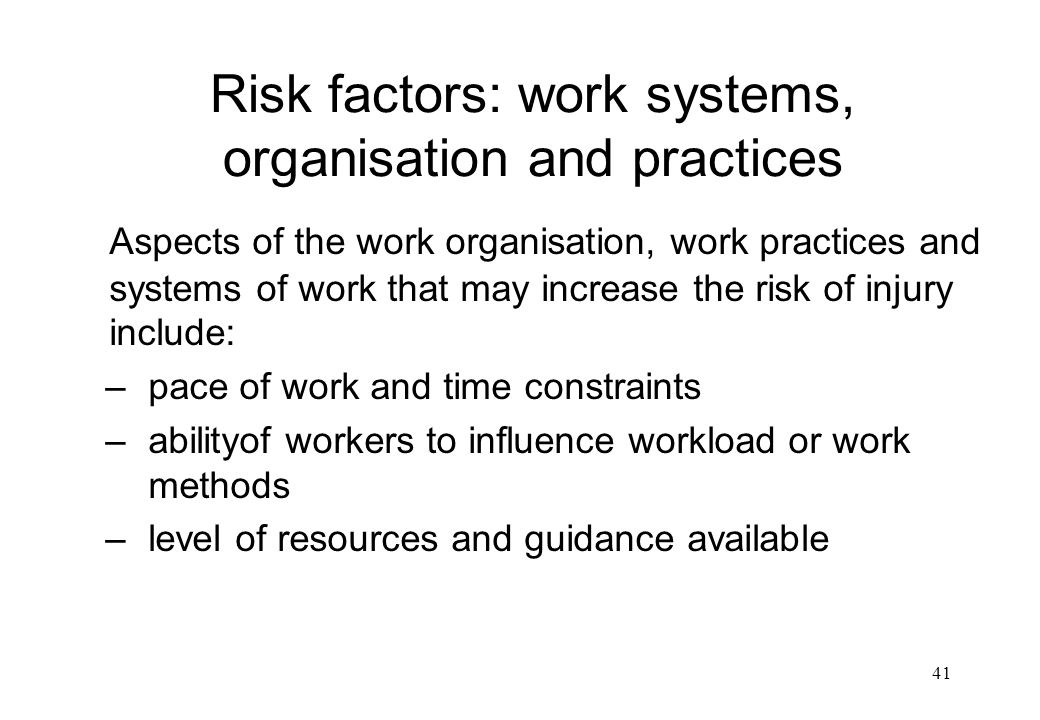 Risk factors: work systems, organisation and practices