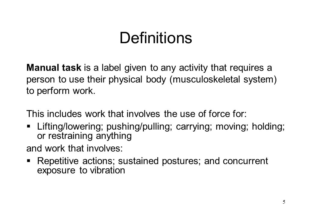 Definitions Manual task is a label given to any activity that requires a. person to use their physical body (musculoskeletal system)