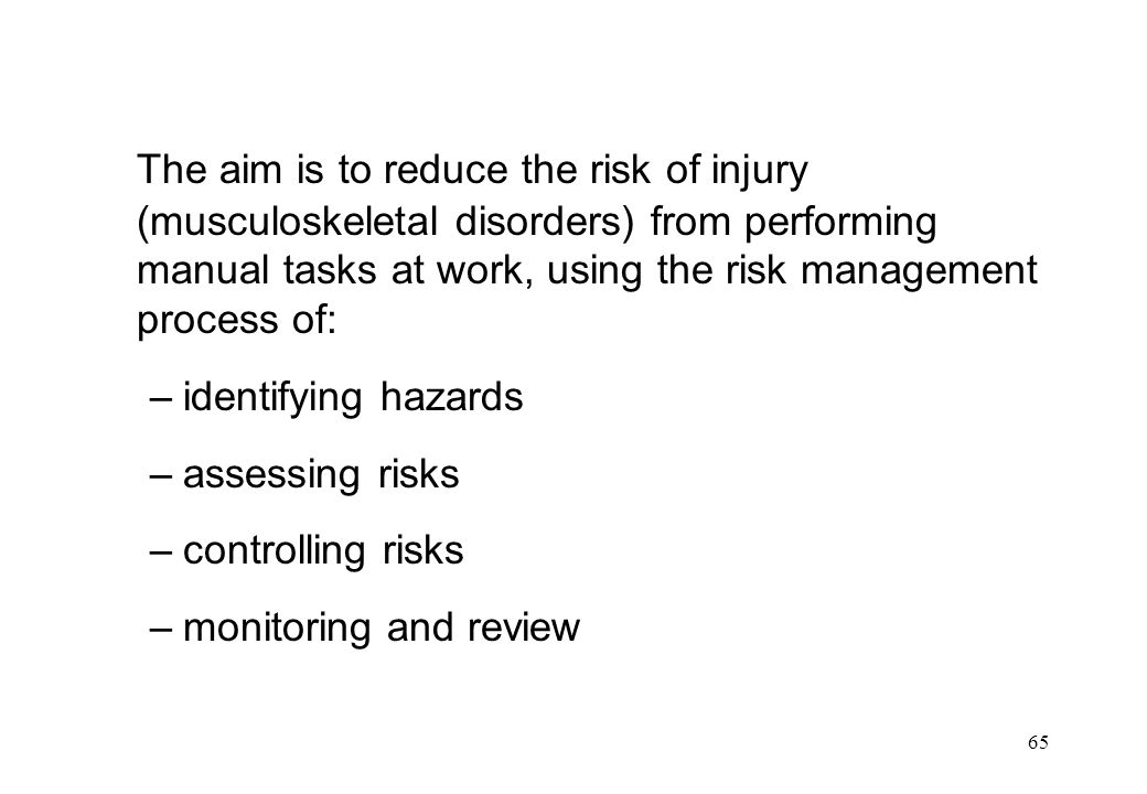 The aim is to reduce the risk of injury (musculoskeletal disorders) from performing manual tasks at work, using the risk management process of: