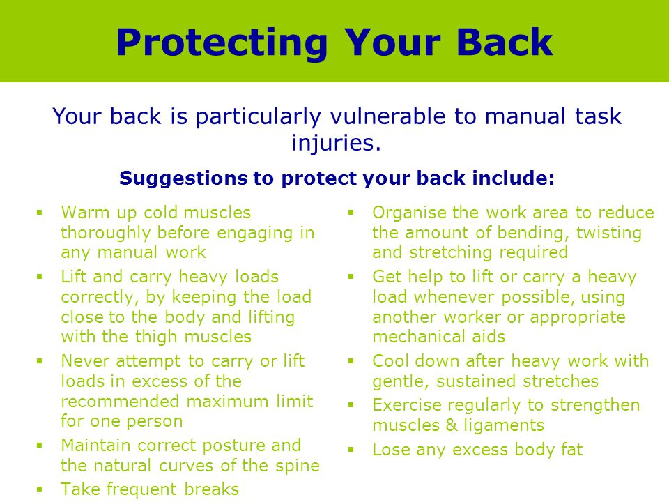 Suggestions to protect your back include: