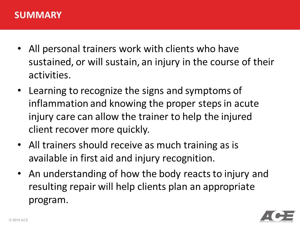SUMMARY All personal trainers work with clients who have sustained, or will sustain, an injury in the course of their activities.