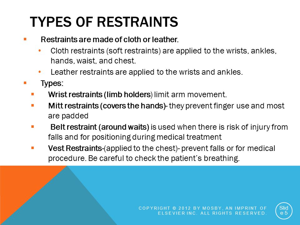 Types of Restraints Restraints are made of cloth or leather.