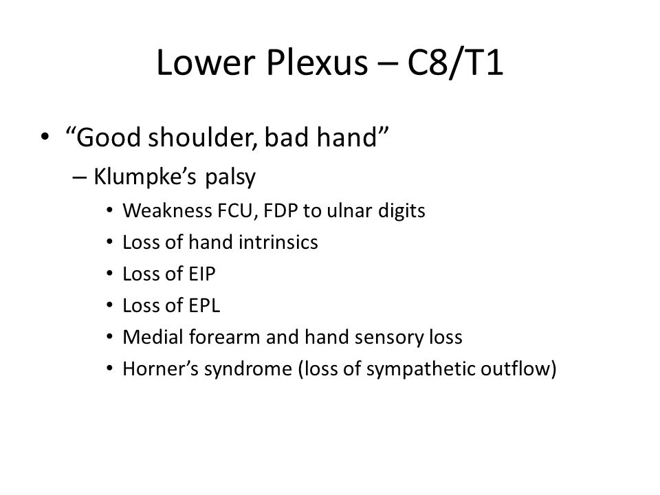 Lower Plexus – C8/T1 Good shoulder, bad hand Klumpke's palsy