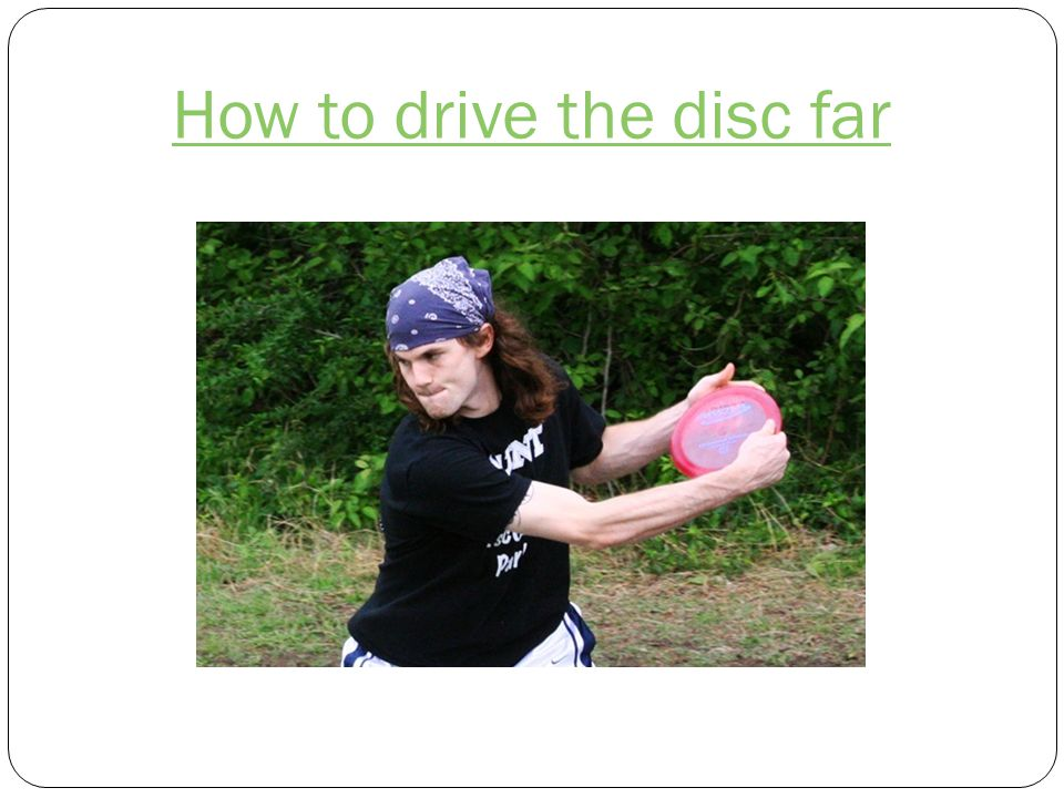 How to drive the disc far