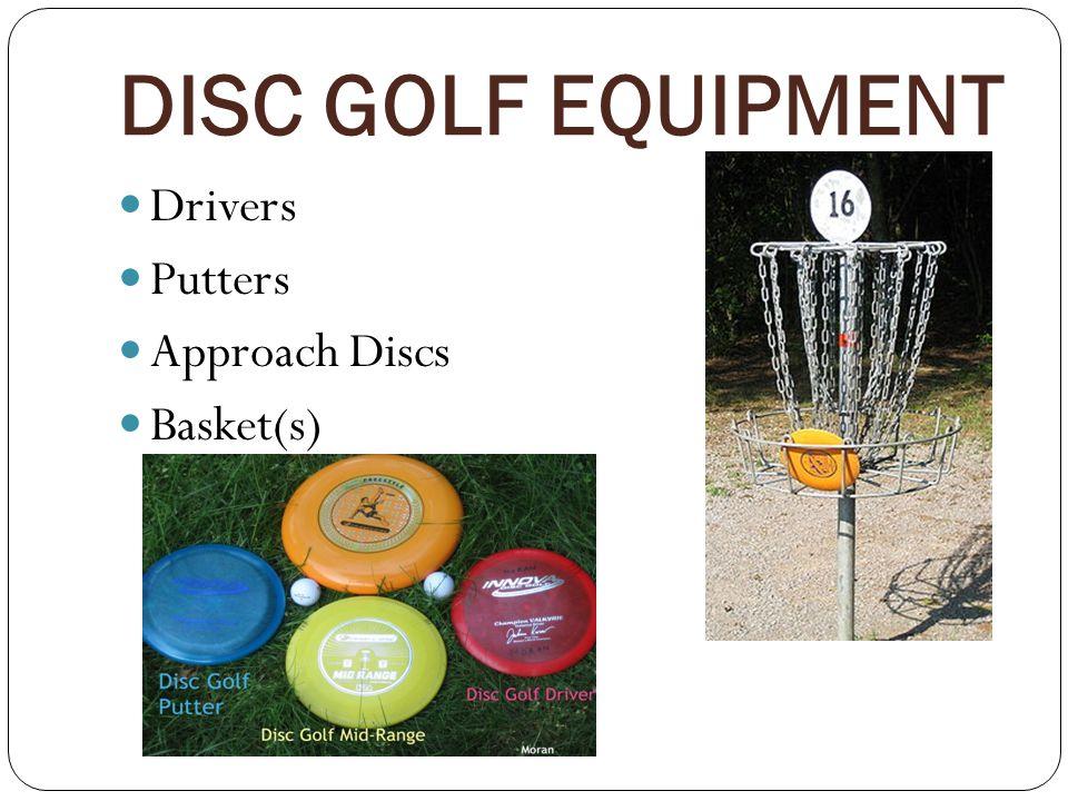 DISC GOLF EQUIPMENT Drivers Putters Approach Discs Basket(s)