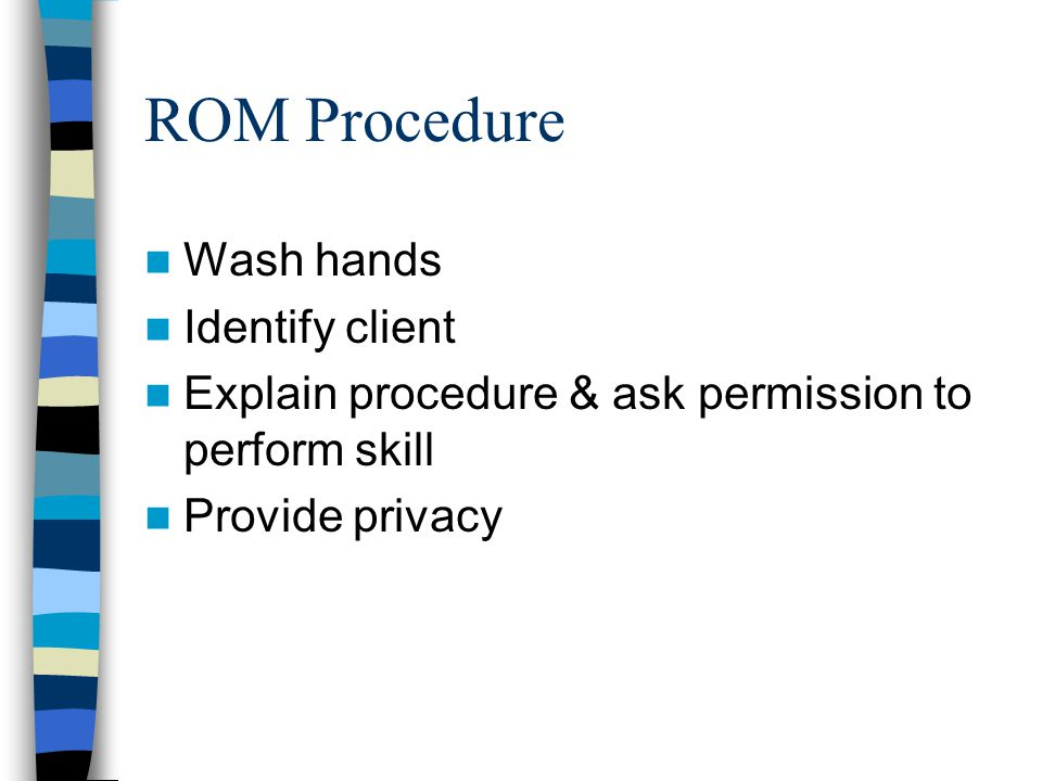 ROM Procedure Wash hands Identify client