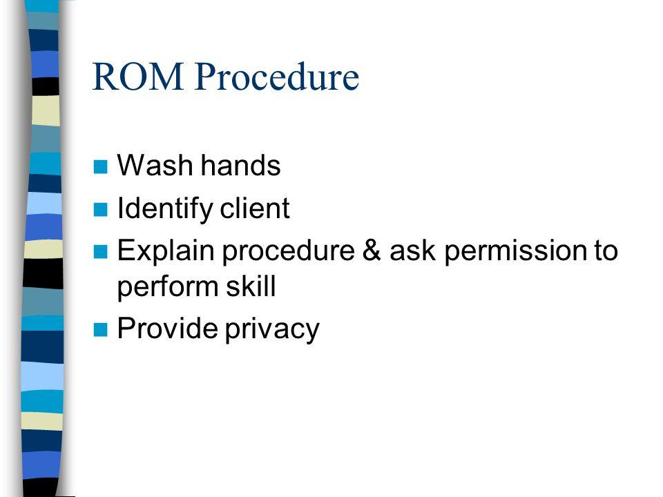 ROM Procedure Wash hands Identify client