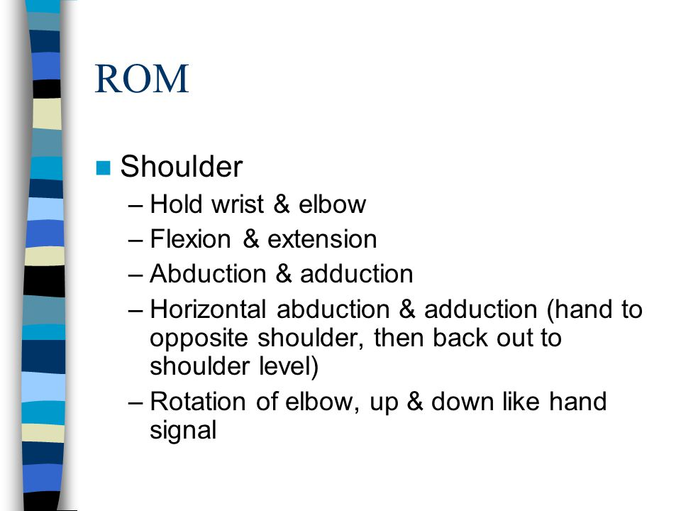 ROM Shoulder Hold wrist & elbow Flexion & extension