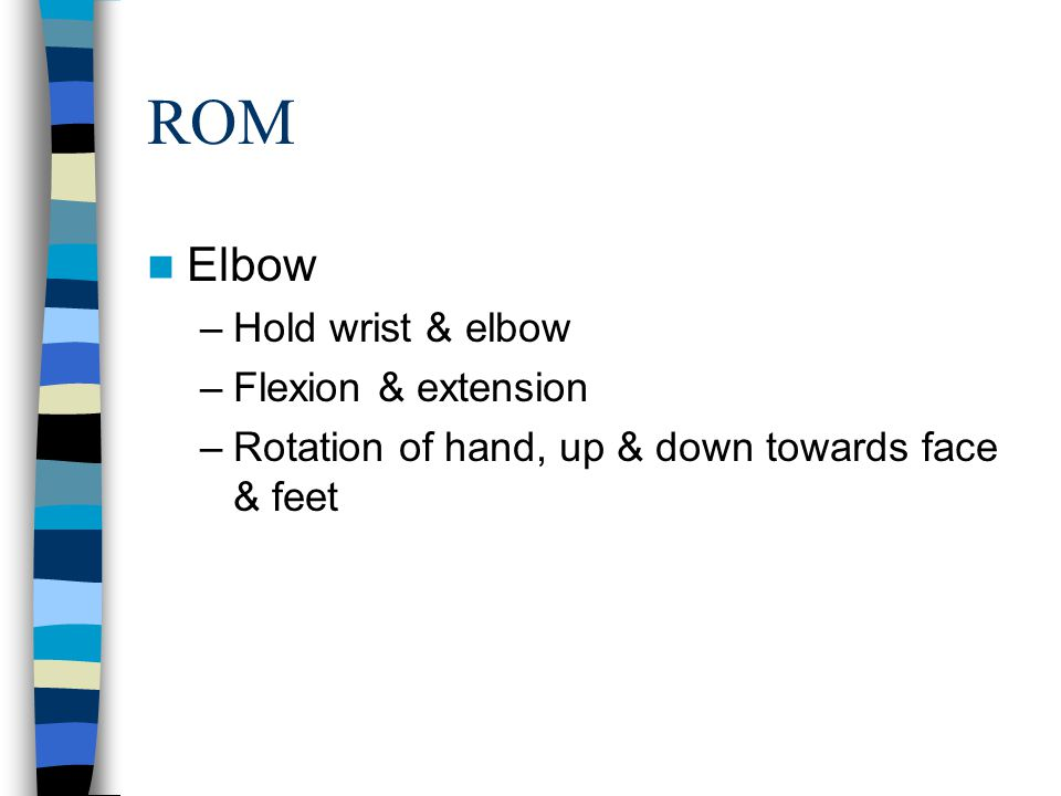 ROM Elbow Hold wrist & elbow Flexion & extension