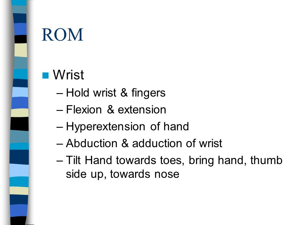 ROM Wrist Hold wrist & fingers Flexion & extension