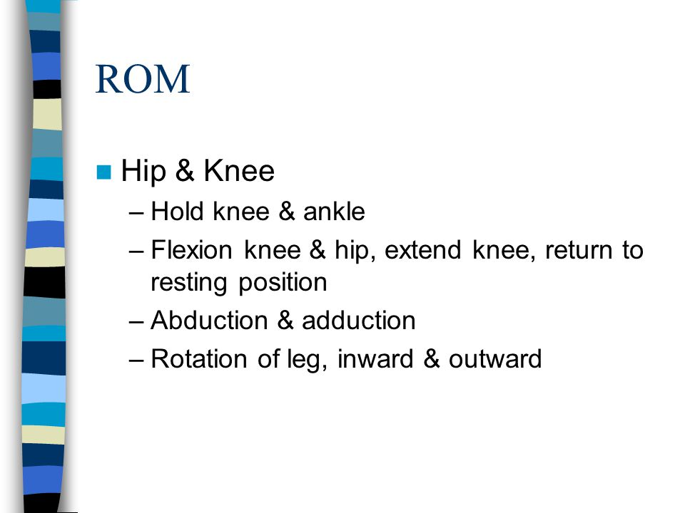 ROM Hip & Knee Hold knee & ankle