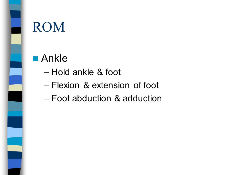 ROM Ankle Hold ankle & foot Flexion & extension of foot