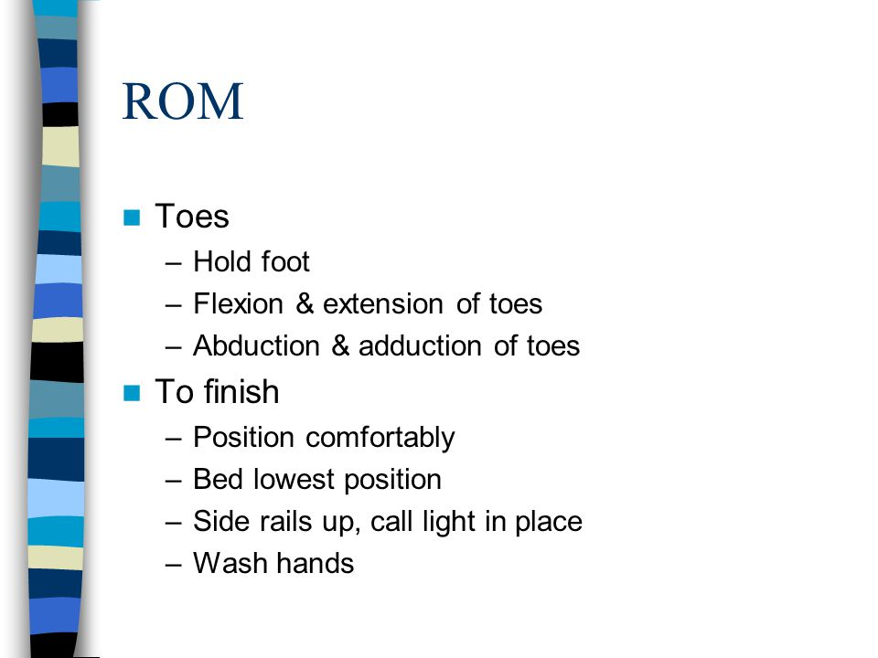 ROM Toes To finish Hold foot Flexion & extension of toes