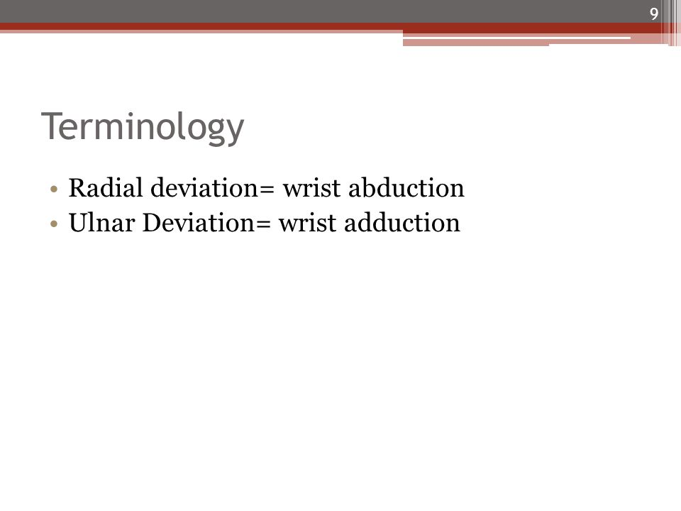 Terminology Radial deviation= wrist abduction