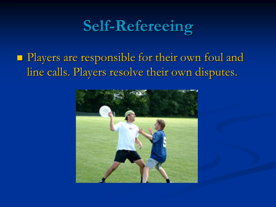 Self-Refereeing Players are responsible for their own foul and line calls.
