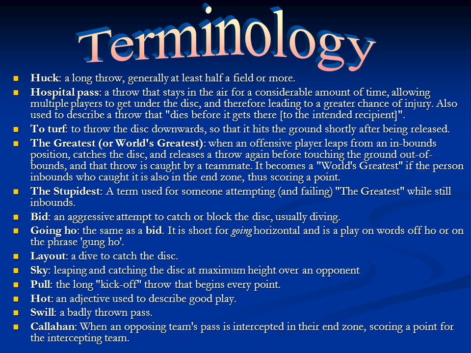 Terminology Huck: a long throw, generally at least half a field or more.