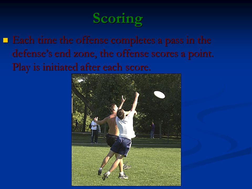 Scoring Each time the offense completes a pass in the defense's end zone, the offense scores a point.