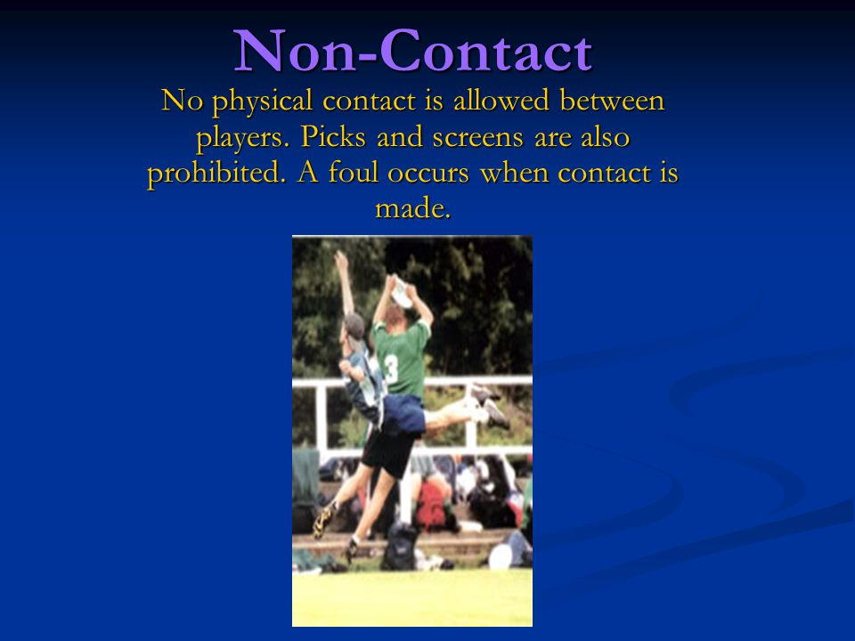 Non-Contact No physical contact is allowed between players.