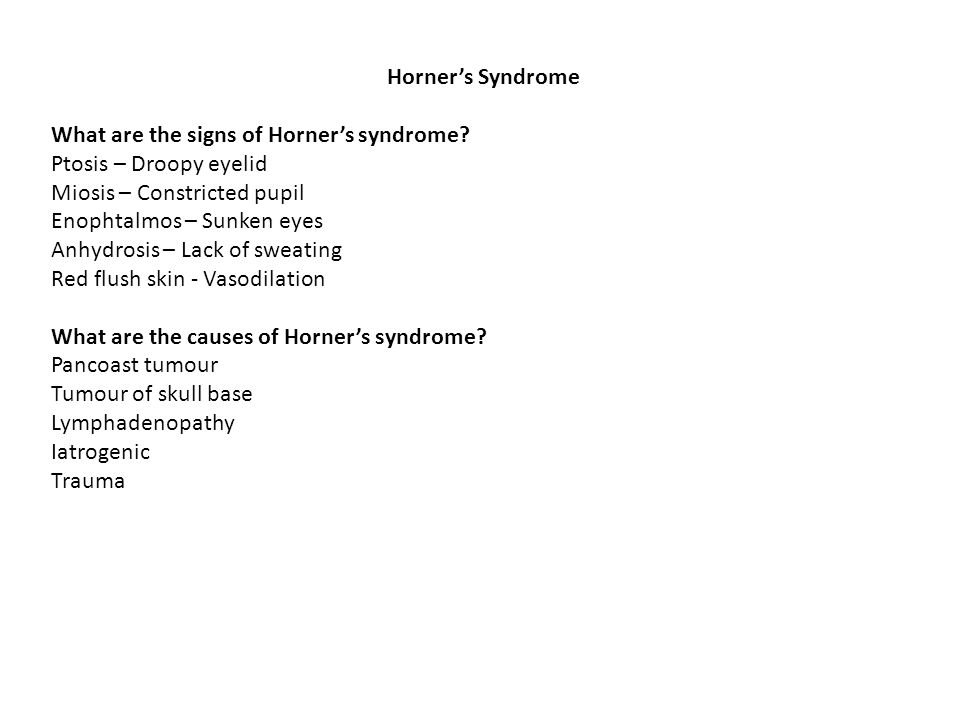 Horner's Syndrome What are the signs of Horner's syndrome Ptosis – Droopy eyelid. Miosis – Constricted pupil.