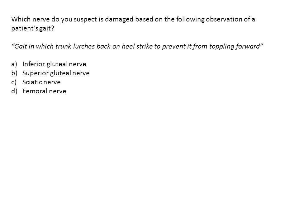 Which nerve do you suspect is damaged based on the following observation of a patient's gait
