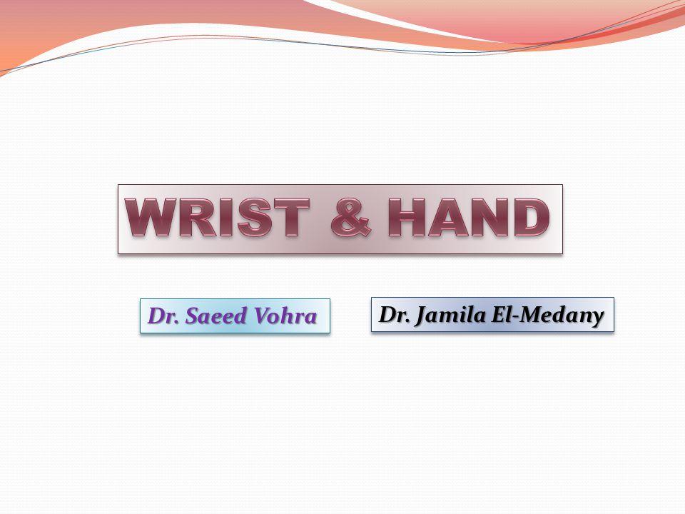 WRIST & HAND Dr. Saeed Vohra Dr. Jamila El-Medany