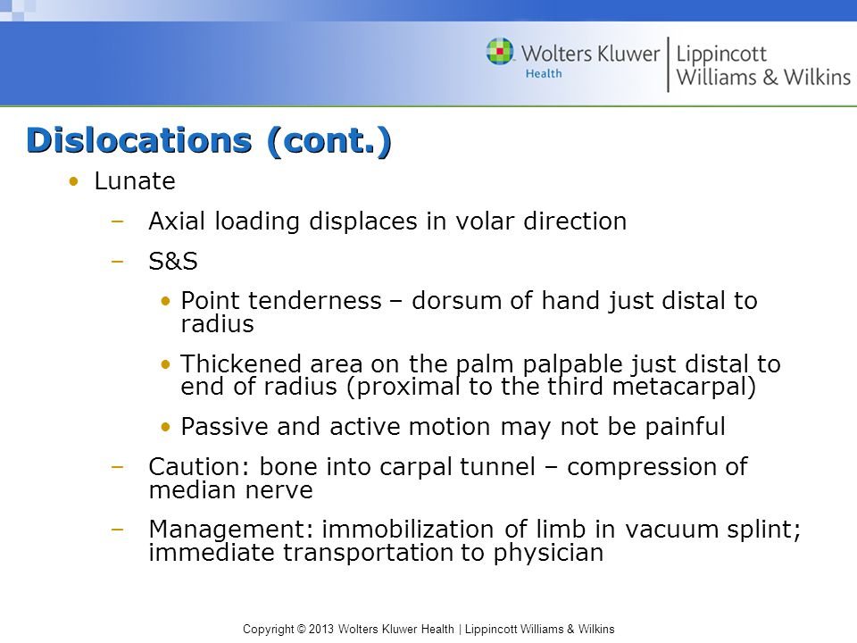 Dislocations (cont.) Lunate Axial loading displaces in volar direction