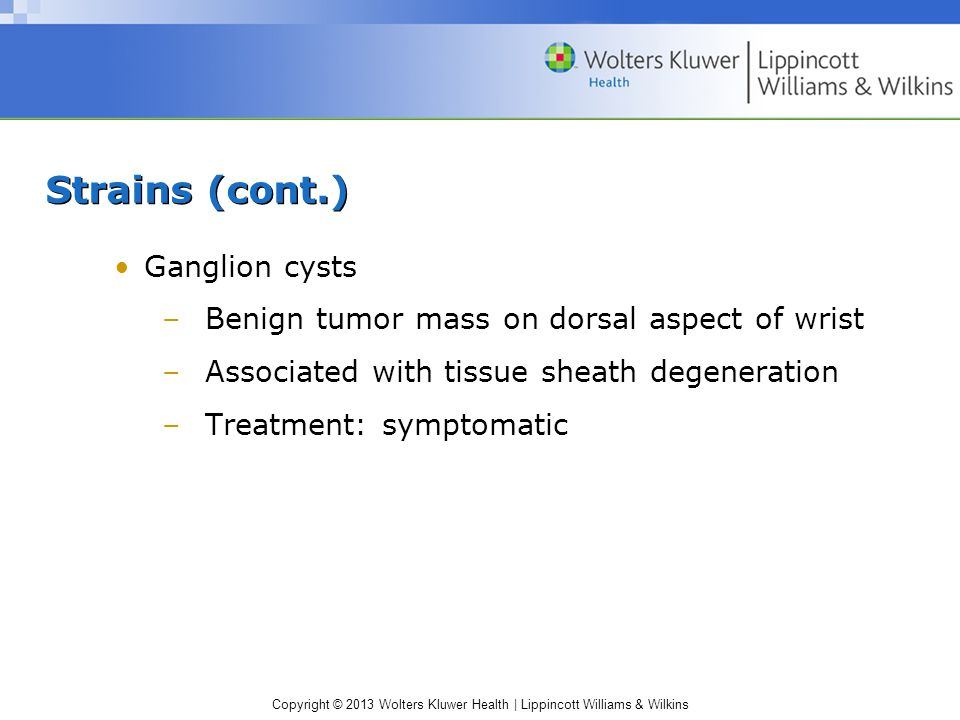 Strains (cont.) Ganglion cysts