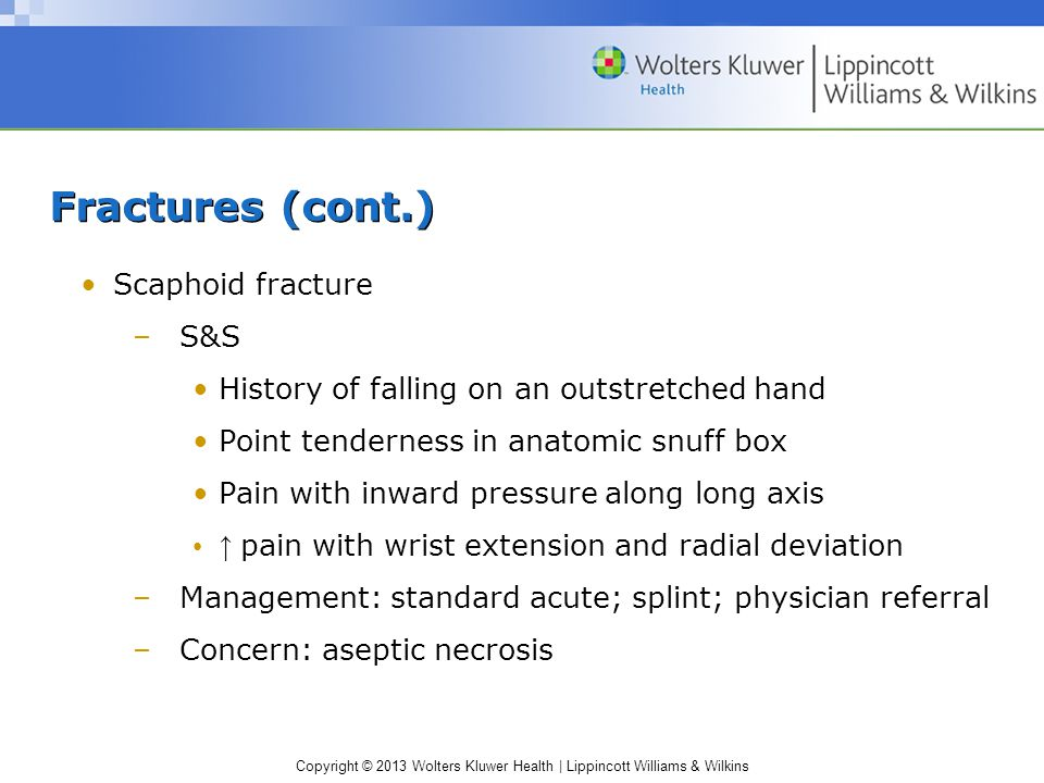 Fractures (cont.) Scaphoid fracture S&S