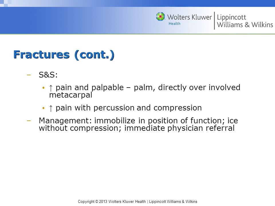 Fractures (cont.) S&S: ↑ pain and palpable – palm, directly over involved metacarpal. ↑ pain with percussion and compression.