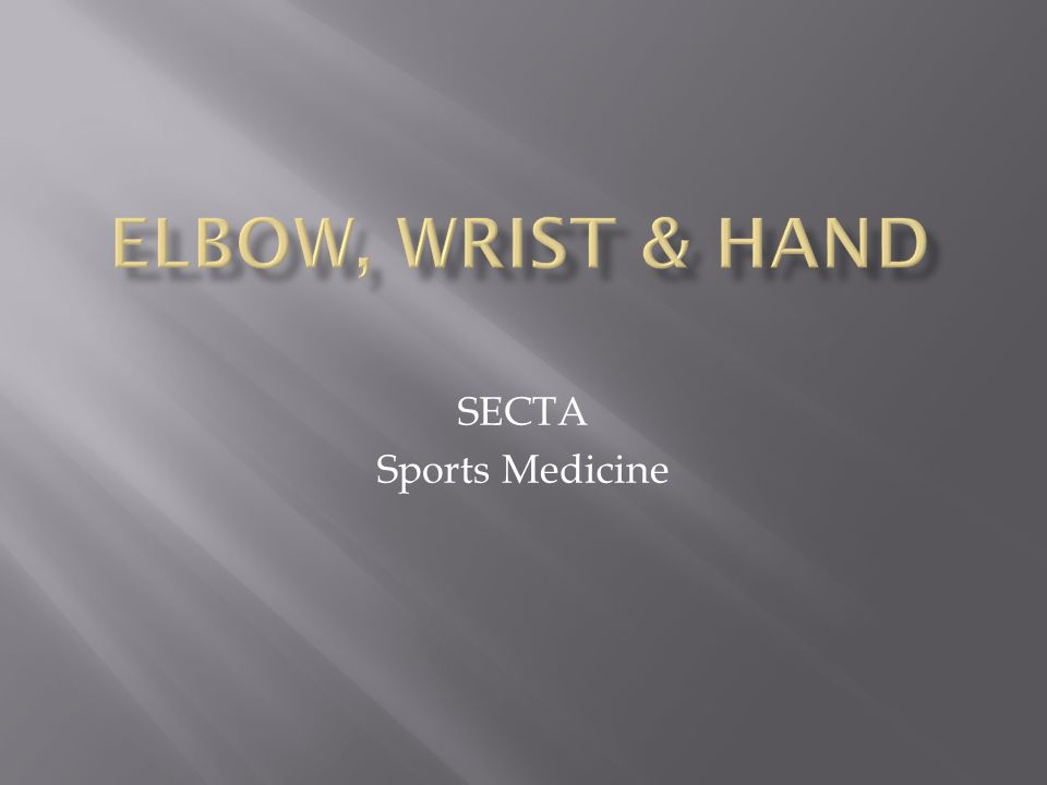 Elbow, Wrist & Hand SECTA Sports Medicine