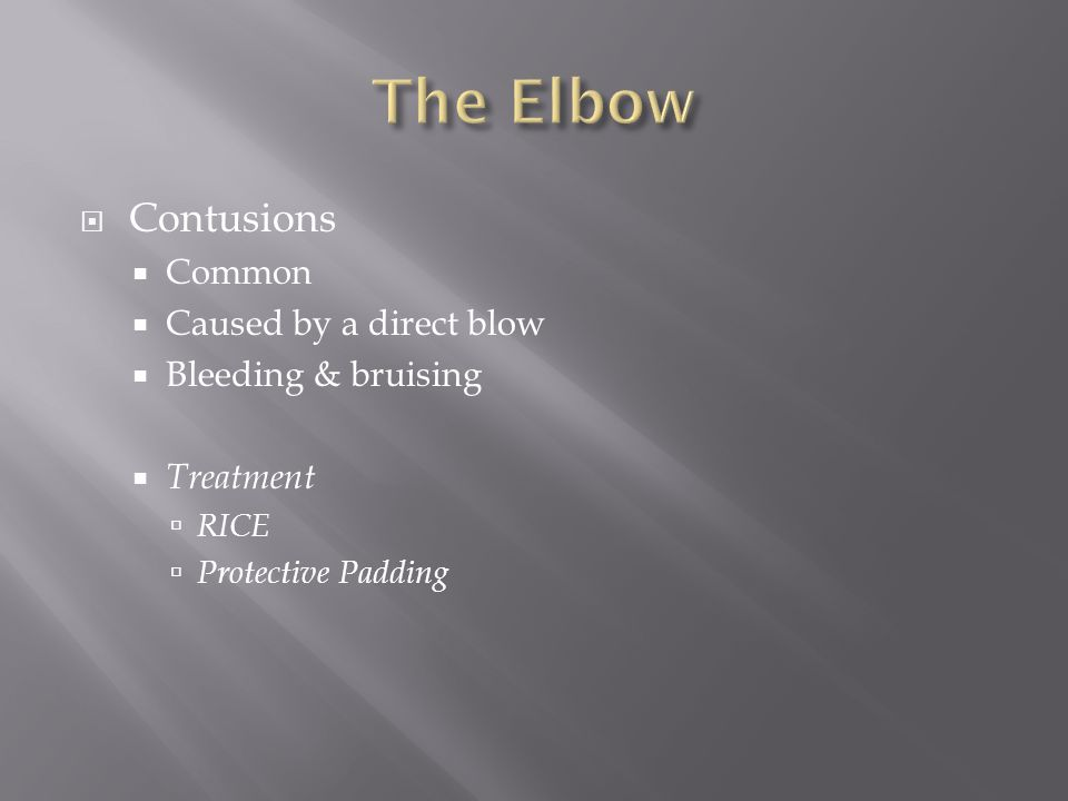 The Elbow Contusions Common Caused by a direct blow