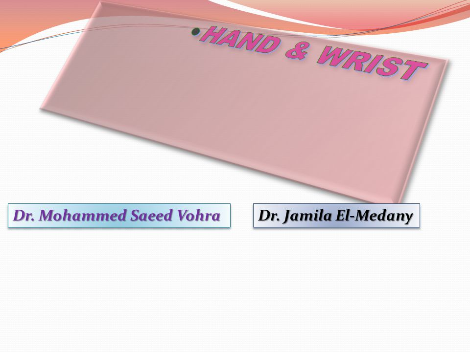 HAND & WRIST Dr. Mohammed Saeed Vohra Dr. Jamila El-Medany