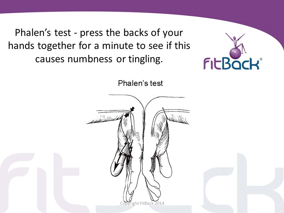 Phalen's test - press the backs of your hands together for a minute to see if this causes numbness or tingling.