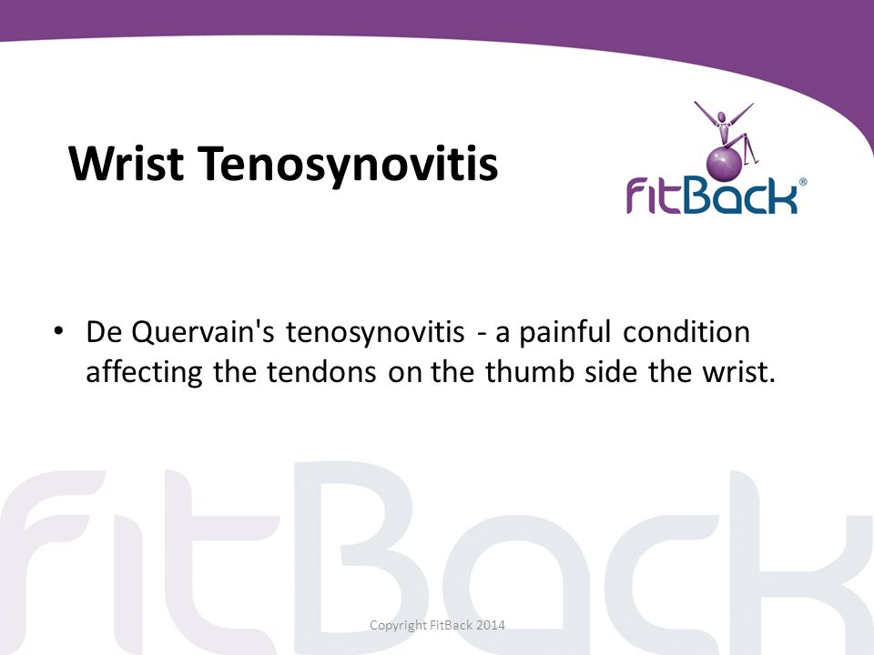 Wrist Tenosynovitis De Quervain s tenosynovitis - a painful condition affecting the tendons on the thumb side the wrist.