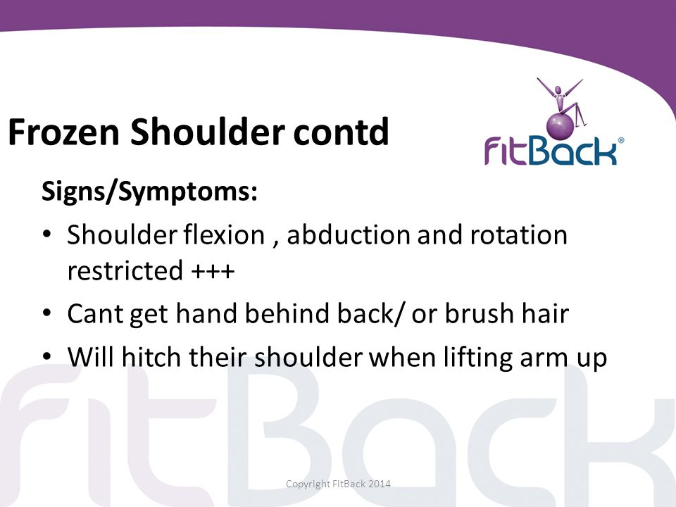 Frozen Shoulder contd Signs/Symptoms: