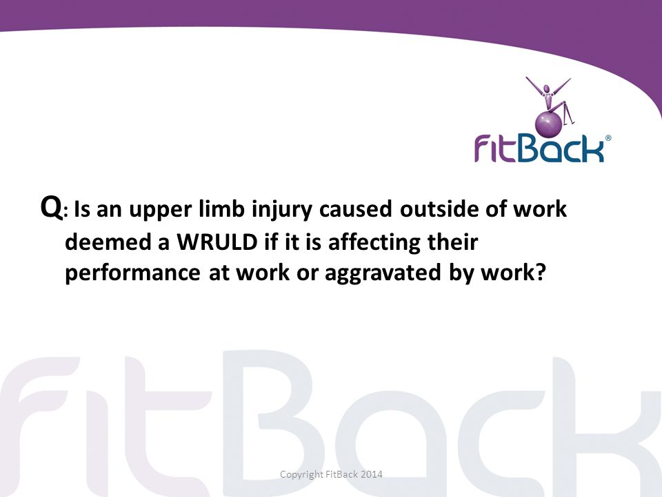 Q: Is an upper limb injury caused outside of work deemed a WRULD if it is affecting their performance at work or aggravated by work