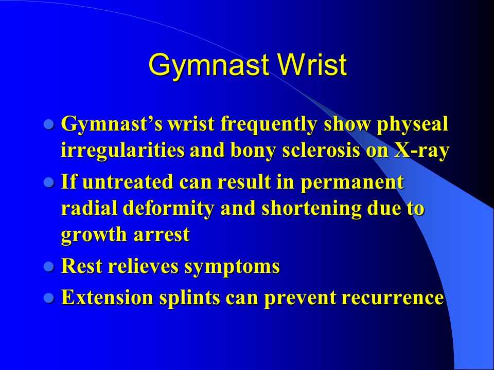 Gymnast Wrist Gymnast's wrist frequently show physeal irregularities and bony sclerosis on X-ray.