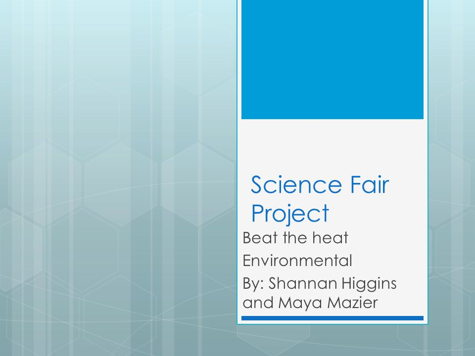 Beat the heat Environmental By: Shannan Higgins and Maya Mazier