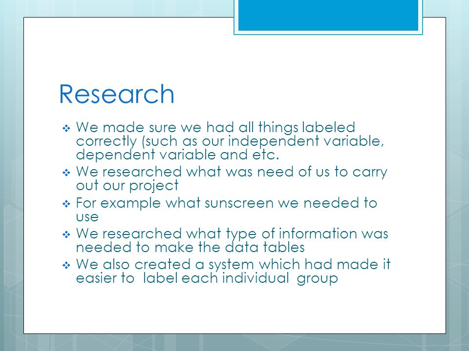 Research We made sure we had all things labeled correctly (such as our independent variable, dependent variable and etc.