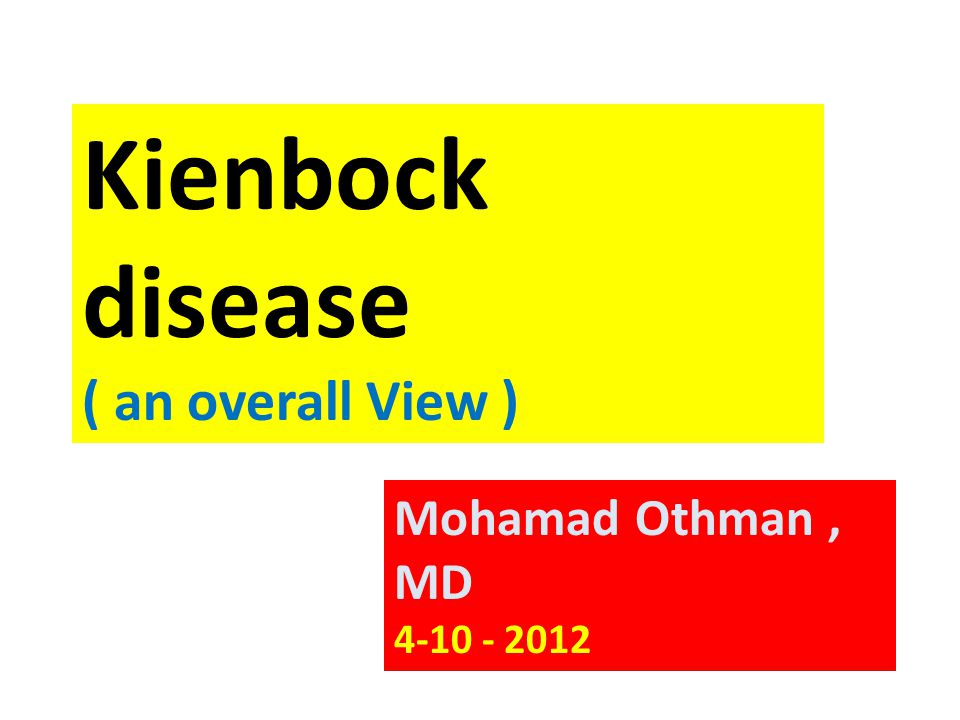 Kienbock disease ( an overall View ) Mohamad Othman , MD 4-10 - 2012